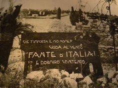 Che ti importa del mio nome? Grida al vento: soldato italiano! e sarò contento di sonno. Motto famoso, di cui al Milite Ignoto, ma utilizzato su molte tombe e in molti monumenti e ossari.
