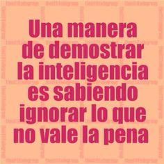 Una manera de demostrar la inteligencia es sabiendo ignorar lo que no vale la pena #asertividad #alimentatubienestar