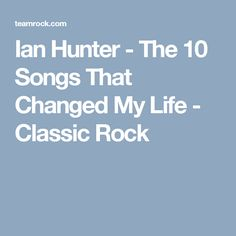Mott The Hoople man Ian Hunter picks 10 songs that shaped his self, from sizzling harmonicas to soul queens. Ian Hunter, Mott The Hoople, The 10, Change My Life, Classic Rock, Songs, Music, Musica, Musik