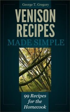 Venison Recipes Made Simple - 99 Recipes for the Homecook by George Gregory, http://www.amazon.com/dp/B00ADSEYA6/ref=cm_sw_r_pi_dp_Gee9qb13SF2XT