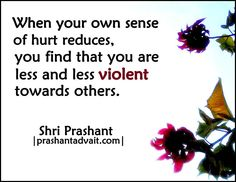 When your own sense of hurt reduces, you find that you are less and less violent towards others. ~ Shri Prashant #ShriPrashant #Advait #hurt #violence #love #ego Read at:- prashantadvait.com Watch at:- www.youtube.com/c/ShriPrashant Website:- www.advait.org.in Facebook:- www.facebook.com/prashant.advait LinkedIn:- www.linkedin.com/in/prashantadvait Twitter:- https://twitter.com/Prashant_Advait