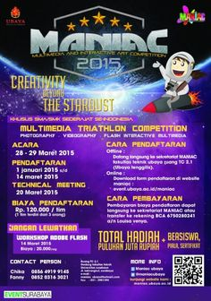 "Multimedia and Interactive Art Competition (MANIAC) 2015 ""Crativity Beyond the Stardust Khusus SMA / SMK Sederajat Se-Indonesia Multimedia Triathlon Competition (Photography – Videography - Flash Interactive Multimedia) Acara : 28 – 29 Maret 2015 Pendaftaran : 1 Januari – 14 Maret 2015 Technical Meeting : 20 Maret 2015  http://eventsurabaya.net/multimedia-and-interactive-art-competition-maniac-2015/"