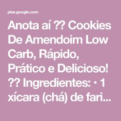 Anota aí 👨🍳 Cookies De Amendoim Low Carb, Rápido, Prático e Delicioso! 🤤👌 Ingredientes: • 1 xícara (chá) de farinha de amendoim; • Amendoins pica... - Glauco Maia - Google+