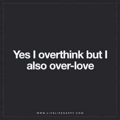 Life Quotes : QUOTATION - Image : Quotes about Love - Description Live Life Happy: Yes I overthink but I also over-love. The post Yes I Overthink But… appeared first on Live Life Happy. Sharing is Caring - Hey can you Share this Quote Life Quotes Love, This Is Us Quotes, Great Quotes, Quotes To Live By, Me Quotes, Funny Quotes, Inspirational Quotes, Funniest Quotes, Quote Life