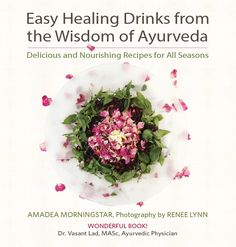 Amadea Morningstar's new book has 77 beautiful drinks rooted in the healing wisdom of Ayurveda