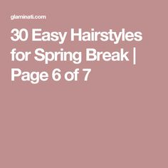 30 Easy Hairstyles for Spring Break | Page 6 of 7