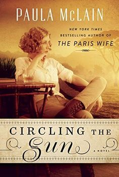 Circling the Sun by Paula McLain McLain is a wonderfully rich book with the real-life character of Beryl Markham, an adventurer, author, and aviator who was re-discovered in the 1980s after a letter from Ernest Hemingway was uncovered praising Markham's book.