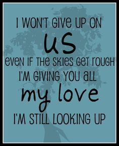 """I love the Jason Mraz song """"I Won't Give Up"""" with all my heart - and I love this graphic of the lyrics...so I blogged about it! :) I won't give up on us... :)"""