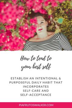 Unleash your best self  |Continue to grow | Continual personal growth |Reconnect with best-self | Self-care  | Personal growth | Self-acceptance | Purposefully | Intentional personal  growth | Life Advice | Self-care tip | Best self