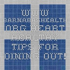 www.barnabashealth.org Heart Healthy Tips for DINING OUT!
