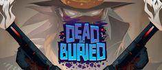 Gunfire Games nos trae el viejo oeste con Dead & Burried   CheckPoint Games