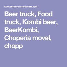 Beer truck, Food truck, Kombi beer, BeerKombi, Choperia movel, chopp