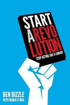 Start a revolution : stop acting like a library / Ben Bizzle with Maria Flora. Chicago : ALA Editions, an imprint of the American Library Association, [2015] Objections to taking a fresh tack are about as common as budget shortfalls, and the two are more closely related than you might think. This book shares techniques for success alongside a provocative marketing philosophy that will spur libraries to move beyond their comfort zone, to pull patrons in rather than just push the library out.