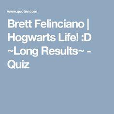 Brett Felinciano | Hogwarts Life! :D ~Long Results~ - Quiz