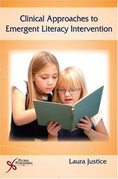 Justice, Laura M. Clinical Approaches to Emergent Literacy Intervention. San Diego, CA: Plural Pub, 2006. Print.
