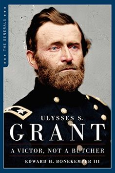 Buy Ulysses S. Grant: A Victor, Not a Butcher: The Military Genius of the Man Who Won the Civil War by Edward H. Bonekemper III and Read this Book on Kobo's Free Apps. Discover Kobo's Vast Collection of Ebooks and Audiobooks Today - Over 4 Million Titles! History Books, Family History, Ulysses S Grant, Neil Armstrong, America Civil War, I Love Books, Military History, Famous Faces, Historian