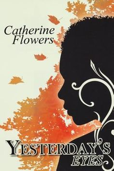 """Yesterday's Eyes by Catherine Flowers. """"Yesterday's Eyes is an inspirational story that exposes the journey traveled by three generations of women who must come to terms with the past and learn how to forgive one another if there is any hope of healing."""" -Provided by publisher."""