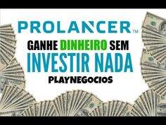29 - Ganhe dinheiro sem Investir nada - Prolancer