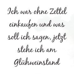 """Ich war ohne Zettel einkaufen und was soll ich sagen, jetzt stehe ich am Glühweinstand. Spruch Weihnachtsmärkte in Hamburg vom fabelhaften Instagram Account vom Weihnachtsmarkt Noel in Hamburg. Danke!! Gefällt 20 Mal, 2 Kommentare - Noel der Mini Weihnachtsmarkt (@noel.derminiweihnachtsmarkt) auf Instagram: """"#einkaufen #glühweintrinken #glühwein #hamburg #heuteinhh #weihnachtsmarkthamburg #neuerwall…"""""""