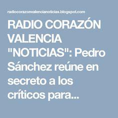 """RADIO CORAZÓN VALENCIA  """"NOTICIAS"""": Pedro Sánchez reúne en secreto a los críticos para..."""