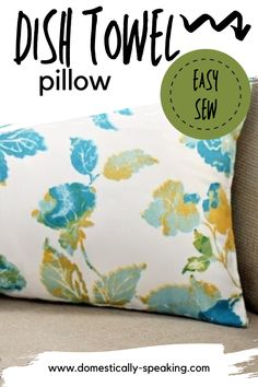 Learn how to make this easy Dish Towel Pillow! Turn those beautiful dish towels into decor for your home... easy sew project!