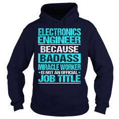 ELECTRONICS ENGINEER Because BADASS Miracle Worker Isn't An Official Job Title T-Shirts, Hoodies. BUY IT NOW ==► Funny Tee Shirts
