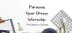 Pursuing Your Dream Internship: Five Steps to Success Steps To Success, Social Events, Programming, Dreaming Of You, At Least, Graduation, Stress, College, Belt