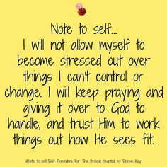 Note to self I will not allow myself to become stressed out over things I cant control or change. I will keep praying and giving it over to God to handle and trust Him to work things Prayer Quotes, Bible Verses Quotes, Spiritual Quotes, Faith Quotes, Heartbreak Quotes, Trust Quotes, Spiritual Encouragement, Gratitude Quotes, Christian Encouragement