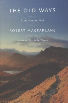 The old ways : a journey on foot / Robert Macfarlane.