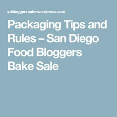 Packaging Tips and Rules – San Diego Food Bloggers Bake Sale