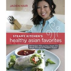 The Steamy Kitchen's Healthy Asian Favorites: 100 Recipes That Are Fast, Fresh, and Simple Enough for Tonight's Supper