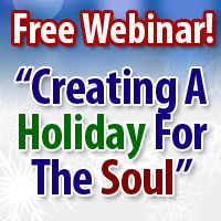 Do you know what a holiday for the soul looks and feels like?  Many people dread the holidays for a number of reasons. It's true it can be a challenging time for many...but does if have to be?  To learn why it doesn't check the link below...I have a special free gift for you! http://raydoktor.com/holiday-webinar/