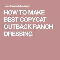 HOW TO MAKE BEST COPYCAT OUTBACK RANCH DRESSING