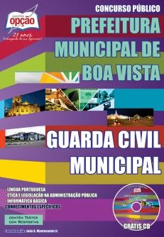 Apostila Concurso Prefeitura Municipal de Boa Vista / RR - 2014: - Cargo: Guarda Civil Municipal