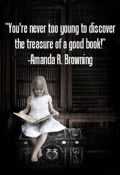 """""""You're never too young to discover the treasure of a good book."""" - Amanda R. Browning quote"""