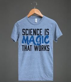 Science is Magic that works! #because_science #science #scientist #universe #nerd_alert #geek_alert #nerd_wear #geek_wear