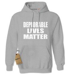 Deplorable Lives Matter Funny Political Sarcasm Adult Hoodie Sweatshirt