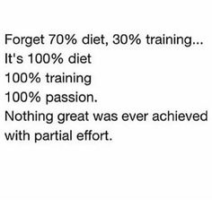 Nothing great was ever achieved with partial effort.