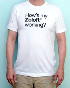 Men's How's My Zoloft Working? Short-Sleeved T-Shirt, a LIMITED EDITION