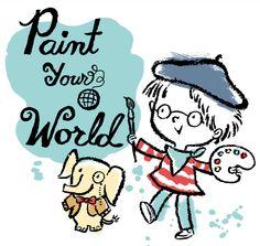 Paint, paint, paint your world!  I paint my world every day...John Nez