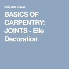 BASICS OF CARPENTRY: JOINTS - Elle Decoration