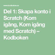 Del 1: Skapa konto i Scratch (Kom igång, Kom igång med Scratch) – Kodboken