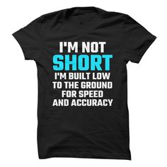 I'm Not Short, I'm Built Low To The Ground For Speed And Accuracy T-Shirts, Hoodies. GET IT ==► https://www.sunfrog.com/Funny/Im-Not-Short-Im-Built-Low-To-The-Ground-For-Speed-And-Accuracy.html?id=41382