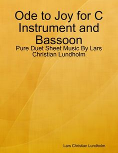 Buy Ode to Joy for C Instrument and Bassoon - Pure Duet Sheet Music By Lars Christian Lundholm by  Lars Christian Lundholm and Read this Book on Kobo's Free Apps. Discover Kobo's Vast Collection of Ebooks and Audiobooks Today - Over 4 Million Titles!