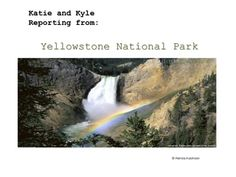 Yellowstone National Park-- Katie and Kyle Reporting is a picture book for upper elementary school.Two young reporters take readers on a fun trip through Yellowstone. On the way, they talk about geysers, volcanic action, boiling mud pots, animals, and hot springs.