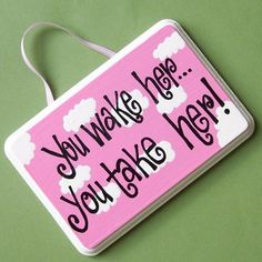 "Girls Nursery Sign ""You wake Her You Take her""  Door Hanger... I need this for my front door."