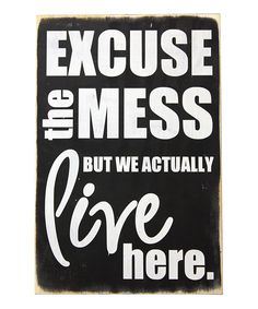 Ooh i might need this in spanish for when my mother in law comes over...lol..Black 'Mess' Wood Sign