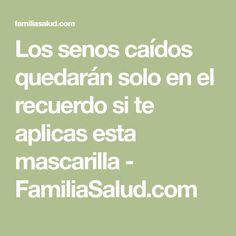 Los senos caídos quedarán solo en el recuerdo si te aplicas esta mascarilla - FamiliaSalud.com