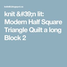 knit 'n lit: Modern Half Square Triangle Quilt a long Block 2