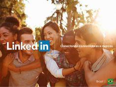 Conectando consumidores e marcas Brasil by LinkedIn Brasil via slideshare